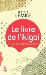 Dernières parutions dans J'ai lu Bien-être, Le livre de l'ikigai. Le secret du bonheur