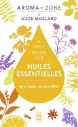 Dernières parutions dans J'ai lu Bien-être, Le petit guide des huiles essentielles