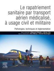Dernières parutions sur Santé publique - Politiques de santé, Le rapatriement sanitaire par transport aérien médicalisé, à usage civil et militaire