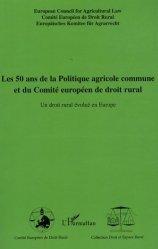 Dernières parutions dans Droit et Espace Rural, Les 50 ans de la Politique agricole commune et du Comité européen de droit rural https://fr.calameo.com/read/005370624e5ffd8627086