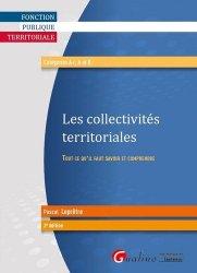 Dernières parutions dans Fonction publique, Les collectivites territoriales. Tout ce qu'il faut savoir et comprendre, 2e édition
