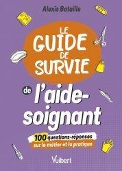 Dernières parutions sur Paramédical, Le Guide de survie de l'aide-soignant