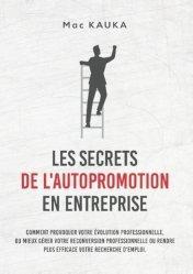 Dernières parutions sur Carrière,réussite, Les secrets de l'autopromotion en entreprise. Comment provoquer votre évolution professionnelle, ou mieux gérer votre reconversion professionnelle ou rendre plus efficace votre recherche d'emploi