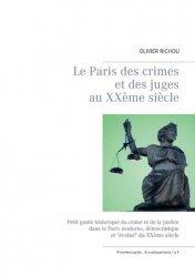Dernières parutions sur Histoire du droit, Le Paris des crimes et des juges au XXe siècle