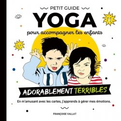 Dernières parutions sur Yoga, Le petit guide yoga et ses cartes pour accompagner les enfants adorablement terribles