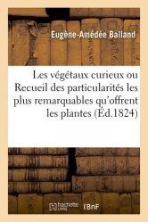 Dernières parutions sur Sciences de la Vie, Les végétaux curieux ou Recueil des particularités les plus remarquables qu'offrent les plantes