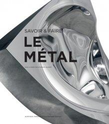 Dernières parutions sur Travail du métal, Le métal : savoir & faire