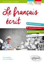 Dernières parutions sur Expression écrite, Le français écrit - Vocabulaire, grammaire, exercices corrigés FLE B1-C2