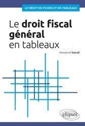 Dernières parutions dans Le droit en fiches et en tableaux, Le droit fiscal général en tableaux