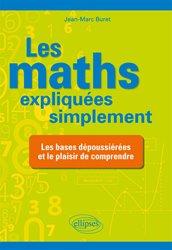 Dernières parutions sur Mathématiques fondamentales, Les maths expliquées simplement