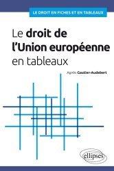 Dernières parutions dans Le droit en fiches et en tableaux, Le droit de l'Union européenne en tableaux