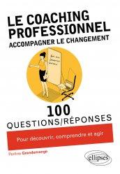 Dernières parutions dans 100 questions/réponses, Le coaching professionnel. Accompagner le changement