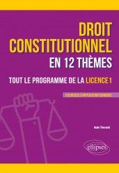 Dernières parutions sur Droit constitutionnel, Le droit constitutionnel en 12 thèmes. Tout le programme de la Licence 1
