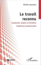 Dernières parutions dans Psycho-logiques, Le travail reconnu. Comprendre, analyser et formaliser l'expérience professionnelle