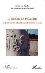 Dernières parutions dans Ethique et pratique médicale, Le sens de la médecine. La révolution culturelle dans le système de santé