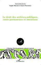 Dernières parutions dans Droit du patrimoine culturel et naturel, Le droit des archives publiques, entre permanence et mutations