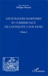 Dernières parutions sur Histoire de la navigation, Les échanges maritimes et commerciaux de l'Antiquité à nos jours - Volume 1