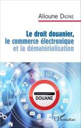 Dernières parutions sur Douanes, Le droit douanier, le commerce électronique et la dématérialisation