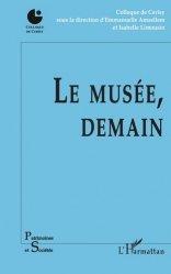 Dernières parutions dans Patrimoines et sociétés, Le musée, demain
