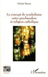 Dernières parutions dans Religions et spiritualité, Le concept de symbolisme entre psychanalyse et religion catholique