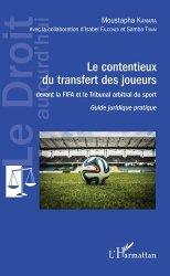 Dernières parutions sur Droit du sport, Le contentieux du transfert des joueurs davant la FIFA et le Tribunal arbritral du sport. Guide juridique pratique