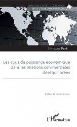 Dernières parutions sur Commerce international, Les abus de puissance économique dans les relations commerciales déséquilibrées