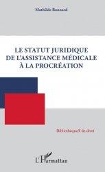 Dernières parutions sur Droit médical et hospitalier, Le statut juridique de l'assistance médicale à la procréation