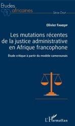 Dernières parutions dans Etudes africaines, Les mutations récentes de la justice administrative en Afrique francophone. Etude critique à partir du modèle camerounais