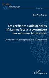 Dernières parutions dans Etudes africaines. Droit, Les chefferies traditionnelles africaines face à la dynamique des réformes territoriales. Contribution à l'étude des processus de décentralisation