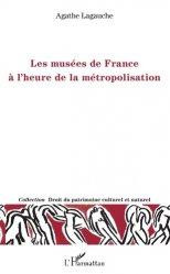 Dernières parutions dans Droit du patrimoine culturel et naturel, Les musées de France à l'heure de la métropolisation