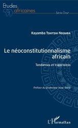 Dernières parutions dans Etudes africaines. Droit, Le néoconstitutionnalisme africain. Tendances et trajectoires