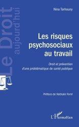 Dernières parutions sur Droit du travail et de l'emploi, Les risques psychosociaux au travail. Droit et prévention d'une problématique de santé publique