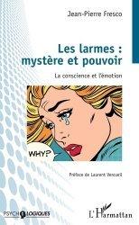 Dernières parutions dans Psycho-logiques, Les larmes : mystère et pouvoir. La conscience et l'émotion