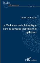 Dernières parutions sur Droit international public, Le Médiateur de la République dans le paysage institutionnel gabonais