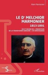 Dernières parutions sur Histoire de la médecine et des maladies, Le Dr Melchior Marmonier 1813-1891