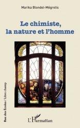 Dernières parutions sur Philosophie, histoire des sciences, Le chimiste, la nature et l'homme