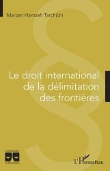 Dernières parutions sur Droit international public, Le droit international de la délimitation des frontières