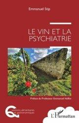 Dernières parutions dans Questions alimentaires et gastronomiques, Le vin et la psychiatrie