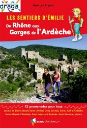 Dernières parutions dans Les Sentiers d'Emilie, Les Sentiers d'Emilie du Rhône aux gorges de l'Ardèche