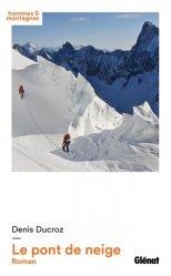 Dernières parutions dans Hommes et montagnes, Le pont de neige