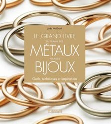 Souvent acheté avec Finitions en bijouterie, le Le grand livre du travail des métaux pour les bijoux