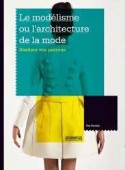 Dernières parutions sur Techniques professionnelles, Le modélisme ou l'architecture de la mode. Réaliser vos patrons