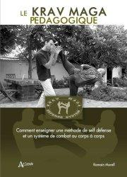 Dernières parutions dans Sport, Le Krav Maga pédagogique. Comment enseigner une méthode de self défense et un système de combat au corps à corps