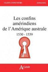 Dernières parutions sur AGREGATION, Les confins amérindiens de l'Amérique australe (1530-1559)