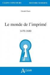 Dernières parutions sur Imprimerie,reliure et typographie, Le monde de l'imprimé, 1470-1680