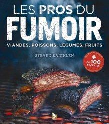 Nouvelle édition Les pros du fumoir. Viandes, poissons, légumes, fruits