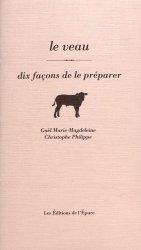 Dernières parutions dans Dix façons de préparer, Le veau. Dix façons de le préparer