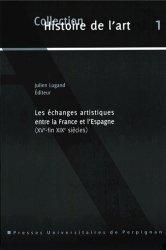 Dernières parutions dans Histoire de l'art, Les échanges artistiques entre la France et l'Espagne (XVe-fin XIXe siècles)