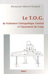 Souvent acheté avec Traitement ostéopathique des lombalgies et lombosciatiques par hernie discale, le Le TOG du Traitement Ostéopathique Général à l'Ajustement du Corps