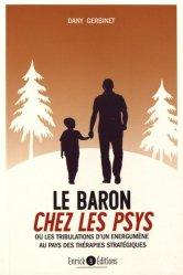 Dernières parutions dans Psychothérapie, Le baron chez les psys ou Les tribulations d'un énergumène au pays des thérapies stratégiques